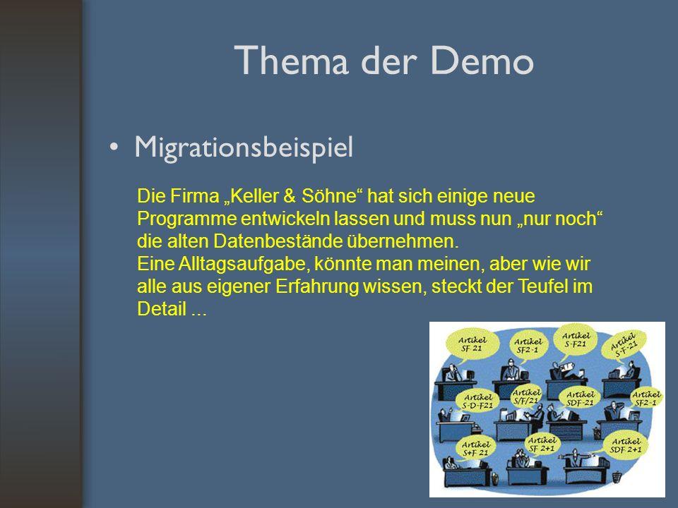 Thema der Demo Migrationsbeispiel Die Firma Keller & Söhne hat sich einige neue Programme entwickeln lassen und muss nun nur noch die alten Datenbestände übernehmen.