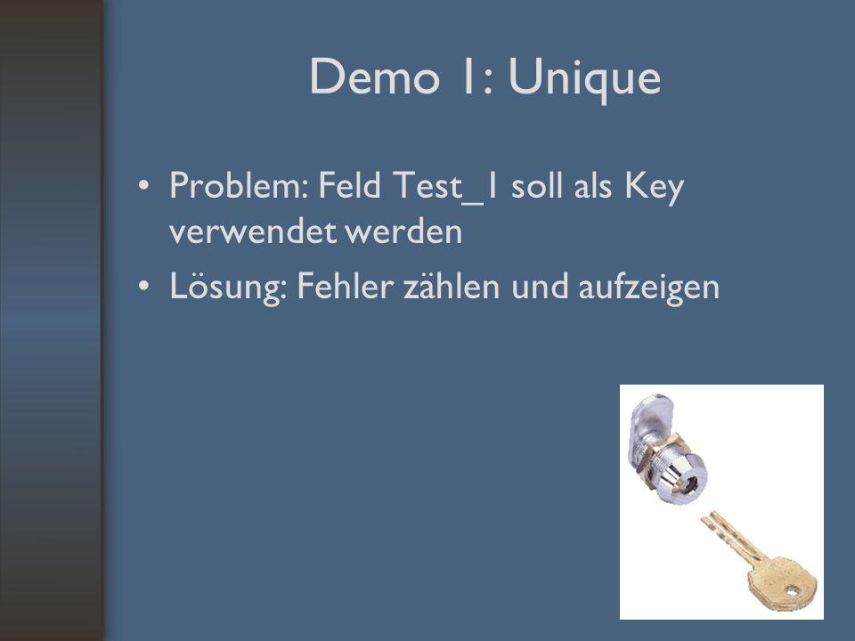 Demo 1: Unique Problem: Feld Test_1 soll als Key verwendet werden Lösung: Fehler zählen und aufzeigen