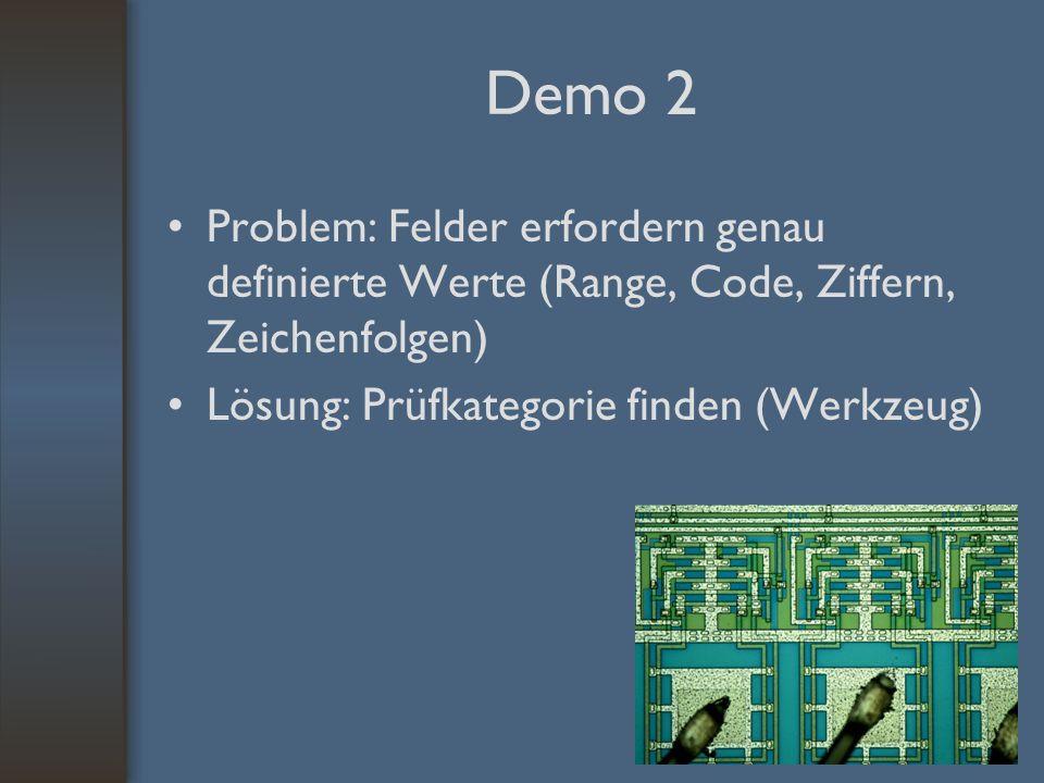 Demo 2 Problem: Felder erfordern genau definierte Werte (Range, Code, Ziffern, Zeichenfolgen) Lösung: Prüfkategorie finden (Werkzeug)