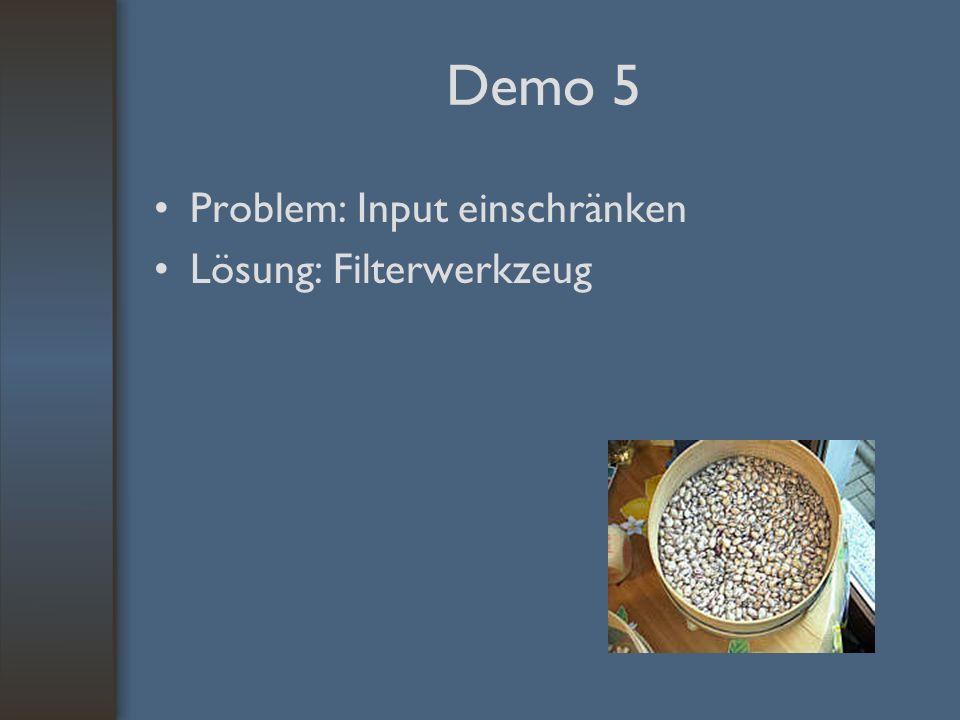 Demo 5 Problem: Input einschränken Lösung: Filterwerkzeug