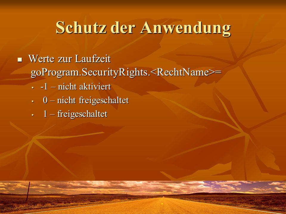 Schutz der Anwendung Werte zur Laufzeit goProgram.SecurityRights. = Werte zur Laufzeit goProgram.SecurityRights. = -1 – nicht aktiviert -1 – nicht akt