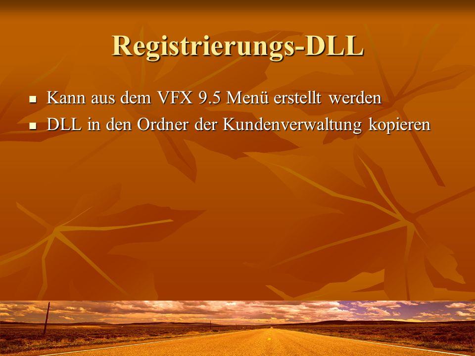 Registrierungs-DLL Kann aus dem VFX 9.5 Menü erstellt werden Kann aus dem VFX 9.5 Menü erstellt werden DLL in den Ordner der Kundenverwaltung kopieren DLL in den Ordner der Kundenverwaltung kopieren