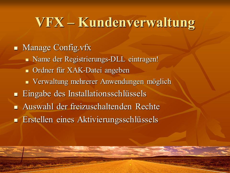 VFX – Kundenverwaltung Manage Config.vfx Manage Config.vfx Name der Registrierungs-DLL eintragen! Name der Registrierungs-DLL eintragen! Ordner für XA