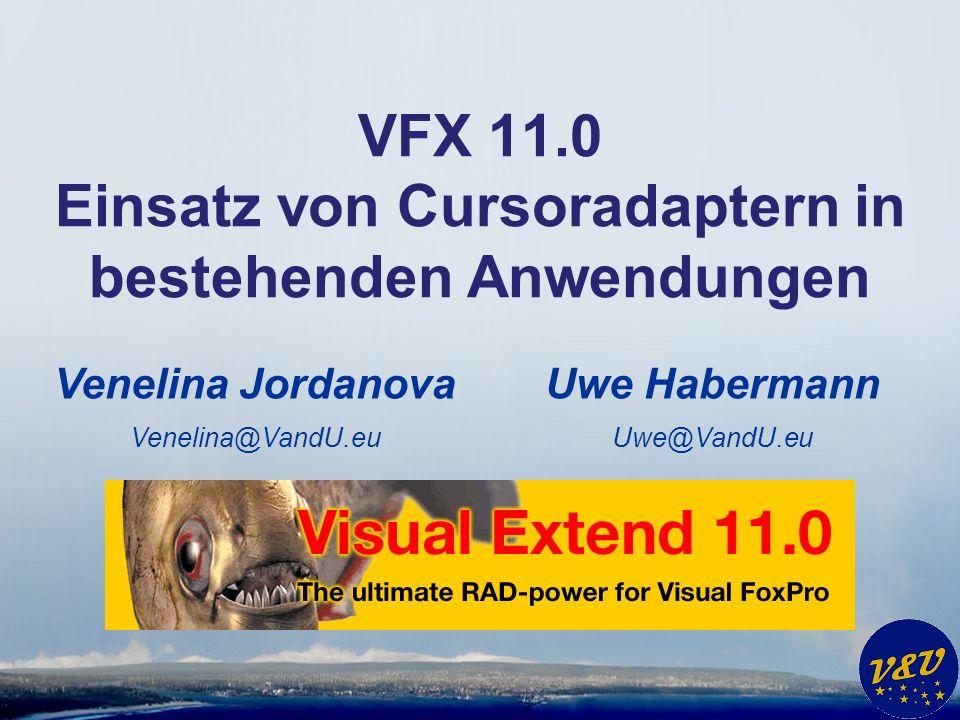 Uwe Habermann Uwe@VandU.eu VFX 11.0 Einsatz von Cursoradaptern in bestehenden Anwendungen Venelina Jordanova Venelina@VandU.eu