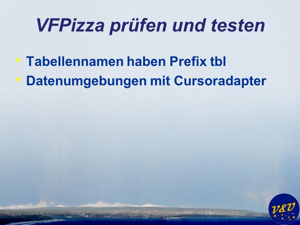 VFPizza prüfen und testen * Tabellennamen haben Prefix tbl * Datenumgebungen mit Cursoradapter