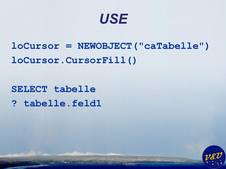 USE loCursor = NEWOBJECT( caTabelle ) loCursor.CursorFill() SELECT tabelle ? tabelle.feld1