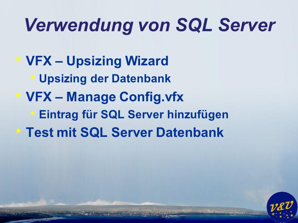 Verwendung von SQL Server * VFX – Upsizing Wizard * Upsizing der Datenbank * VFX – Manage Config.vfx * Eintrag für SQL Server hinzufügen * Test mit SQL Server Datenbank