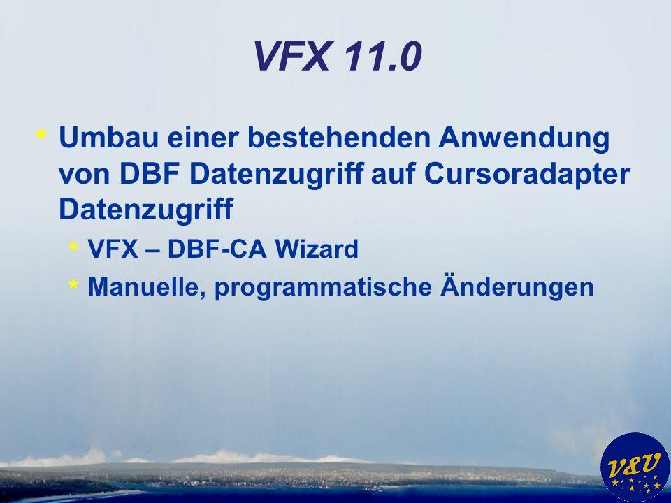 VFX 11.0 * Umbau einer bestehenden Anwendung von DBF Datenzugriff auf Cursoradapter Datenzugriff * VFX – DBF-CA Wizard * Manuelle, programmatische Änd