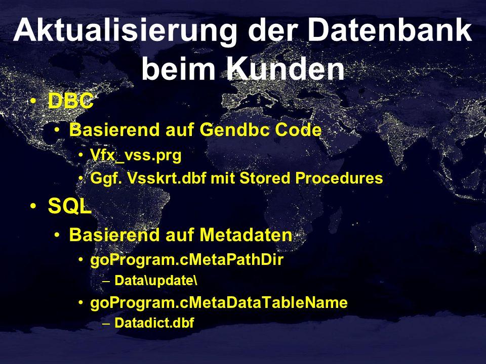 Aktualisierung der Datenbank beim Kunden DBC Basierend auf Gendbc Code Vfx_vss.prg Ggf. Vsskrt.dbf mit Stored Procedures SQL Basierend auf Metadaten g