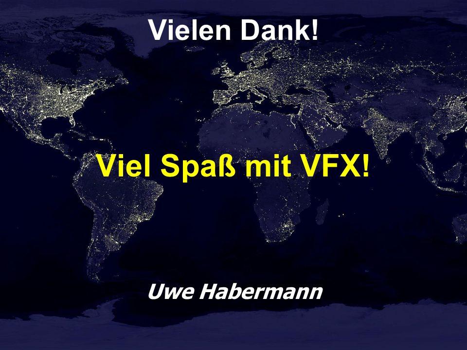 Vielen Dank! Viel Spaß mit VFX! Uwe Habermann