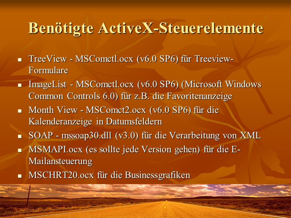 Benötigte ActiveX-Steuerelemente TreeView - MSComctl.ocx (v6.0 SP6) für Treeview- Formulare TreeView - MSComctl.ocx (v6.0 SP6) für Treeview- Formulare ImageList - MSComctl.ocx (v6.0 SP6) (Microsoft Windows Common Controls 6.0) für z.B.