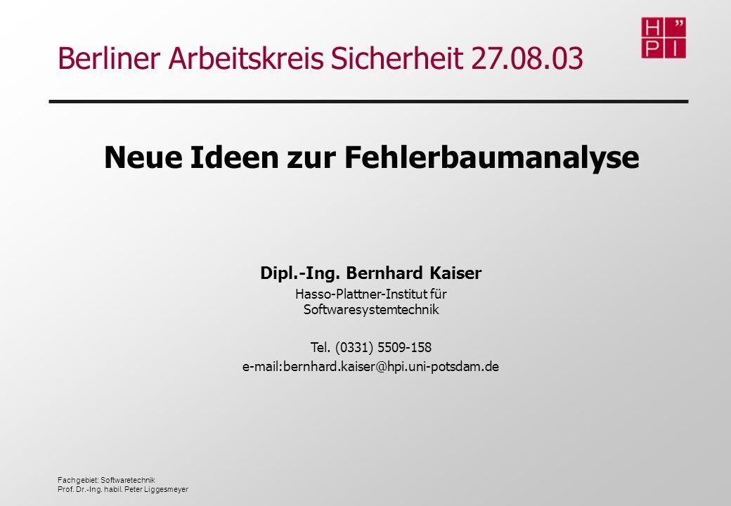 Fachgebiet: Softwaretechnik Prof. Dr.-Ing. habil. Peter Liggesmeyer Dipl.-Ing. Bernhard Kaiser Hasso-Plattner-Institut für Softwaresystemtechnik Tel.