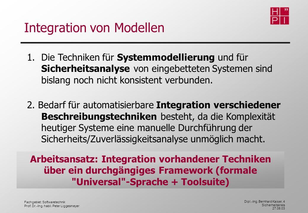 Fachgebiet: Softwaretechnik Prof. Dr.-Ing. habil. Peter Liggesmeyer Dipl.-Ing. Bernhard Kaiser, 4 Sicherheitskreis 27.08.03 Integration von Modellen A