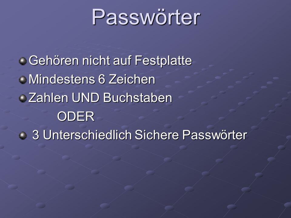 Passwörter Gehören nicht auf Festplatte Mindestens 6 Zeichen Zahlen UND Buchstaben ODER ODER 3 Unterschiedlich Sichere Passwörter 3 Unterschiedlich Si