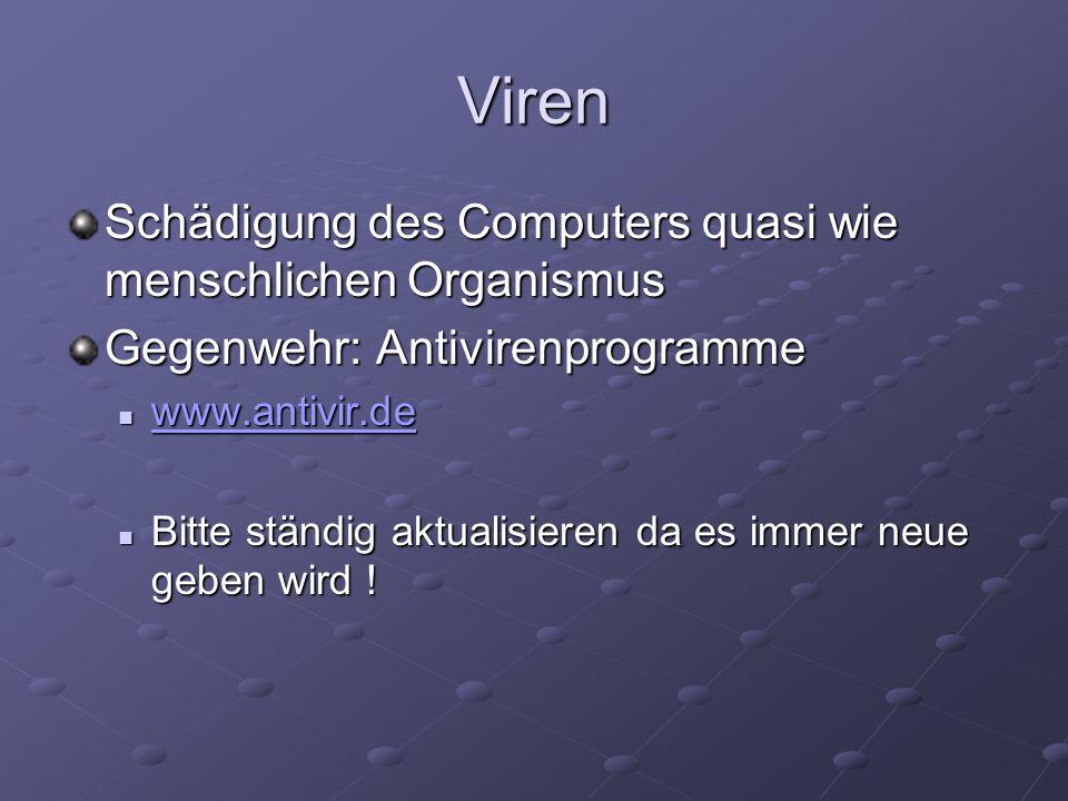 Viren Schädigung des Computers quasi wie menschlichen Organismus Gegenwehr: Antivirenprogramme www.antivir.de www.antivir.de www.antivir.de Bitte stän