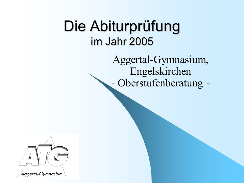 Die Abiturprüfung im Jahr 2005 Aggertal-Gymnasium, Engelskirchen - Oberstufenberatung -