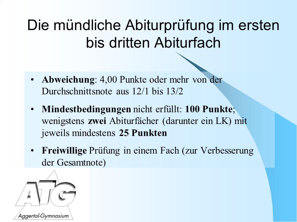 Die mündliche Abiturprüfung im ersten bis dritten Abiturfach Abweichung: 4,00 Punkte oder mehr von der Durchschnittsnote aus 12/1 bis 13/2 Mindestbedi