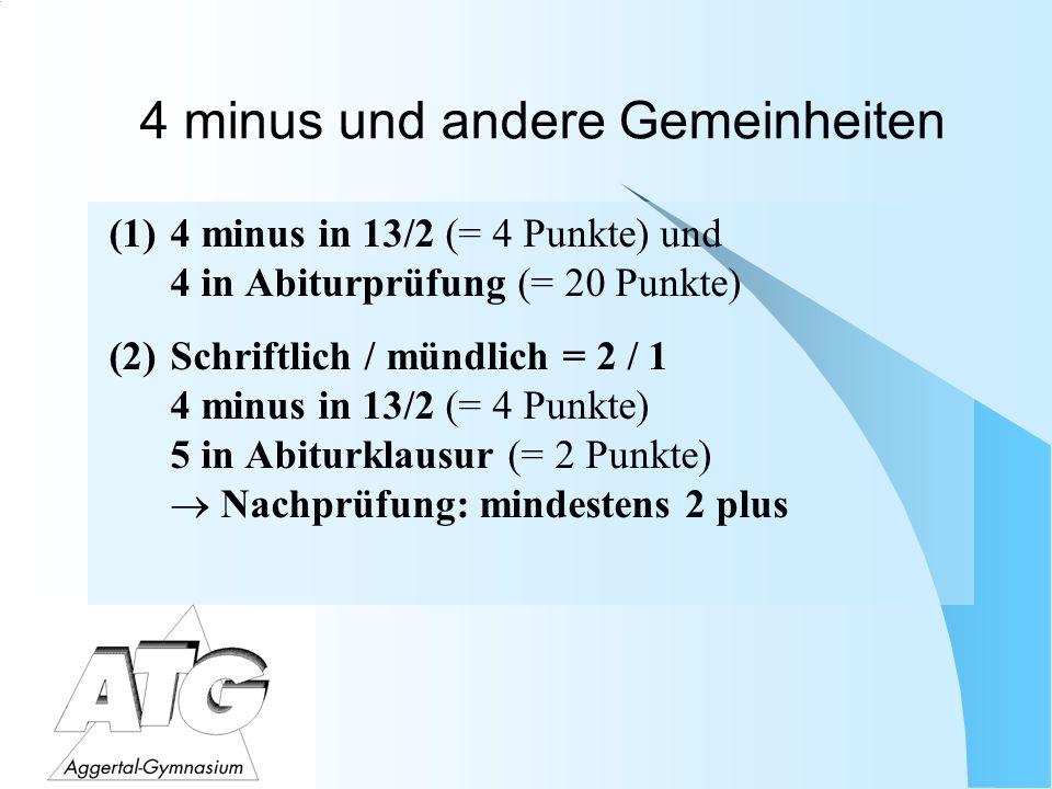 4 minus und andere Gemeinheiten (1)4 minus in 13/2 (= 4 Punkte) und 4 in Abiturprüfung (= 20 Punkte) (2)Schriftlich / mündlich = 2 / 1 4 minus in 13/2