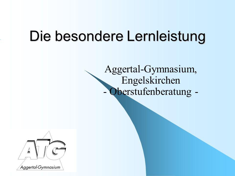 Die besondere Lernleistung Aggertal-Gymnasium, Engelskirchen - Oberstufenberatung -