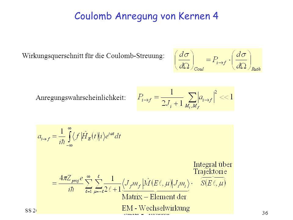SS 2005 MEKP 2 - Rotation36 Coulomb Anregung von Kernen 4 Anregungswahrscheinlichkeit: Wirkungsquerschnitt für die Coulomb-Streuung: