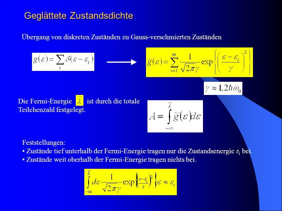 Geglättete Zustandsdichte Übergang von diskreten Zuständen zu Gauss-verschmierten Zuständen Die Fermi-Energie ist durch die totale Teilchenzahl festgelegt.