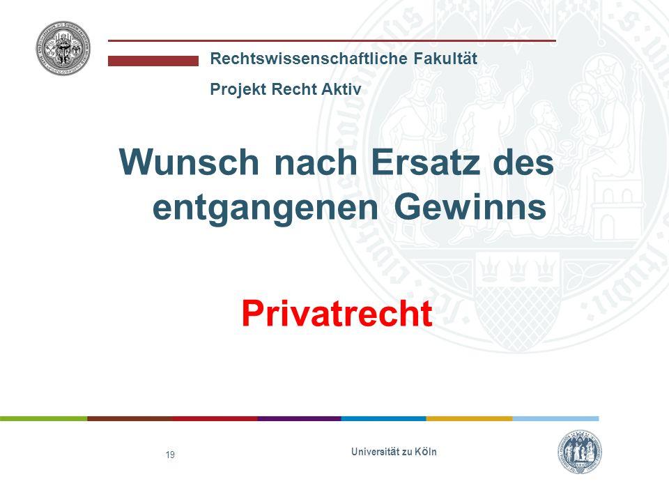 Rechtswissenschaftliche Fakultät Projekt Recht Aktiv Universit ä t zu K ö ln 20 Wunsch nach Ersatz des Werts der beschädigten Waren Privatrecht