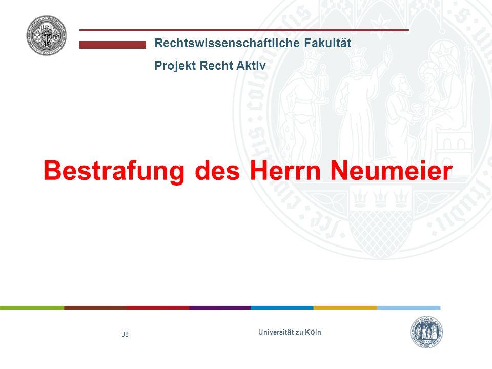 Rechtswissenschaftliche Fakultät Projekt Recht Aktiv Universit ä t zu K ö ln 39 Welche Straftatbestände des StGB könnte Herr Neumeier verwirklicht haben?