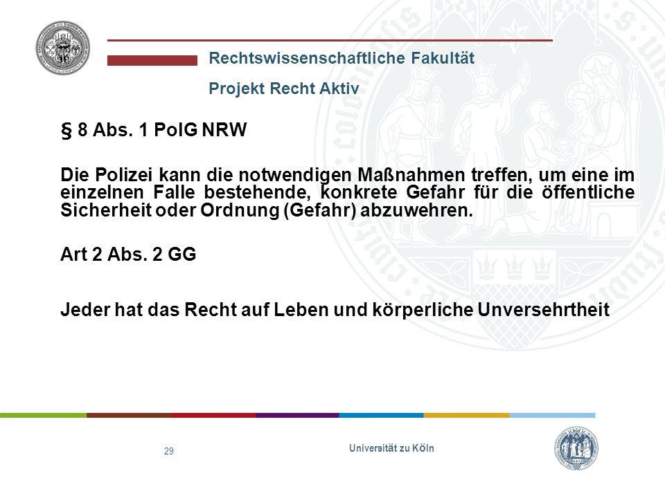 Rechtswissenschaftliche Fakultät Projekt Recht Aktiv Universit ä t zu K ö ln 29 § 8 Abs. 1 PolG NRW Die Polizei kann die notwendigen Maßnahmen treffen