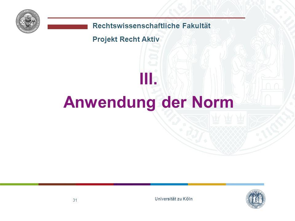 Rechtswissenschaftliche Fakultät Projekt Recht Aktiv Universit ä t zu K ö ln 31 III. Anwendung der Norm