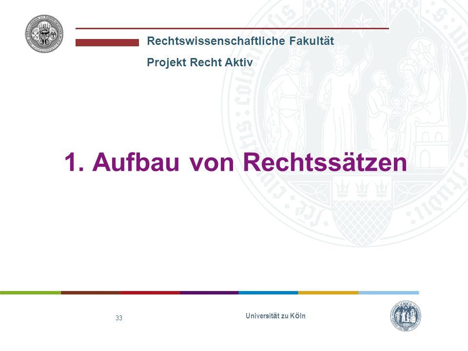 Rechtswissenschaftliche Fakultät Projekt Recht Aktiv Universit ä t zu K ö ln 33 1. Aufbau von Rechtssätzen