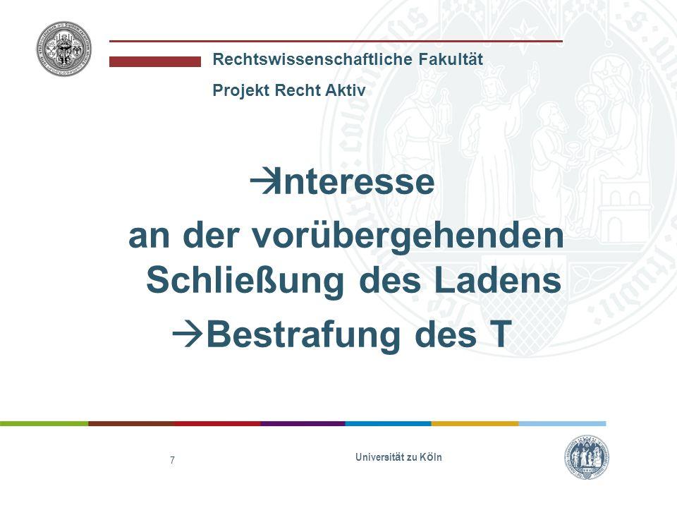 Rechtswissenschaftliche Fakultät Projekt Recht Aktiv Interesse an der vorübergehenden Schließung des Ladens Bestrafung des T Universität zu Köln 7