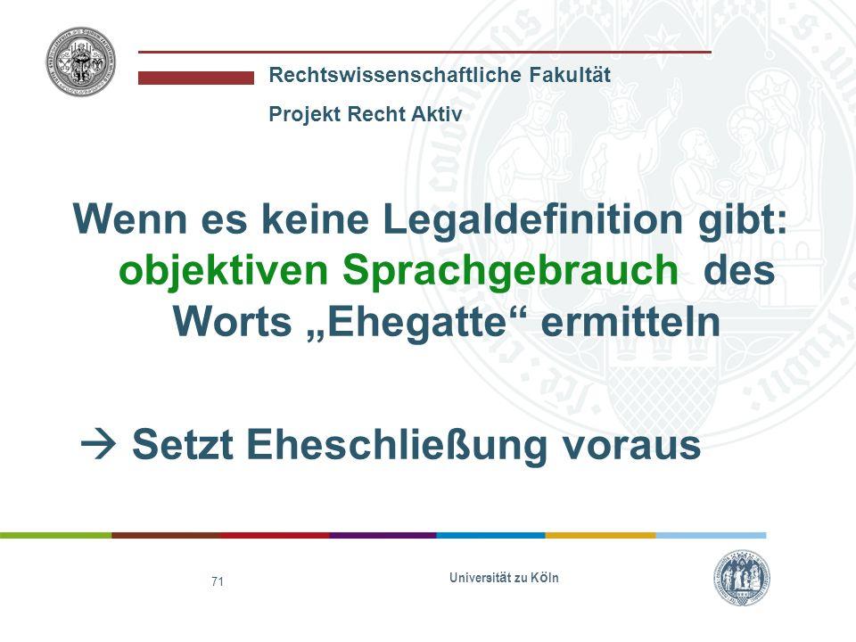 Rechtswissenschaftliche Fakultät Projekt Recht Aktiv Universit ä t zu K ö ln 71 Wenn es keine Legaldefinition gibt: objektiven Sprachgebrauch des Wort