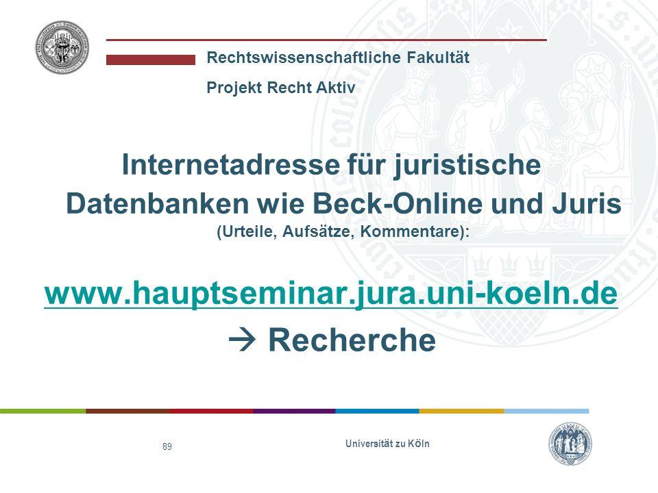 Rechtswissenschaftliche Fakultät Projekt Recht Aktiv Universit ä t zu K ö ln 89 Internetadresse für juristische Datenbanken wie Beck-Online und Juris