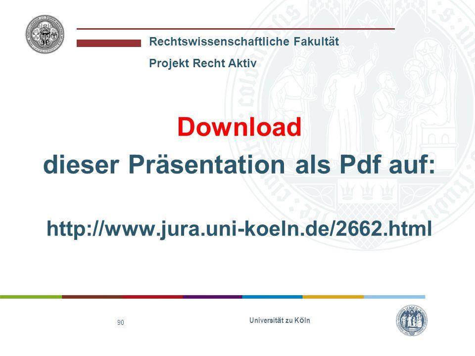 Rechtswissenschaftliche Fakultät Projekt Recht Aktiv Universit ä t zu K ö ln 90 Download dieser Präsentation als Pdf auf: http://www.jura.uni-koeln.de
