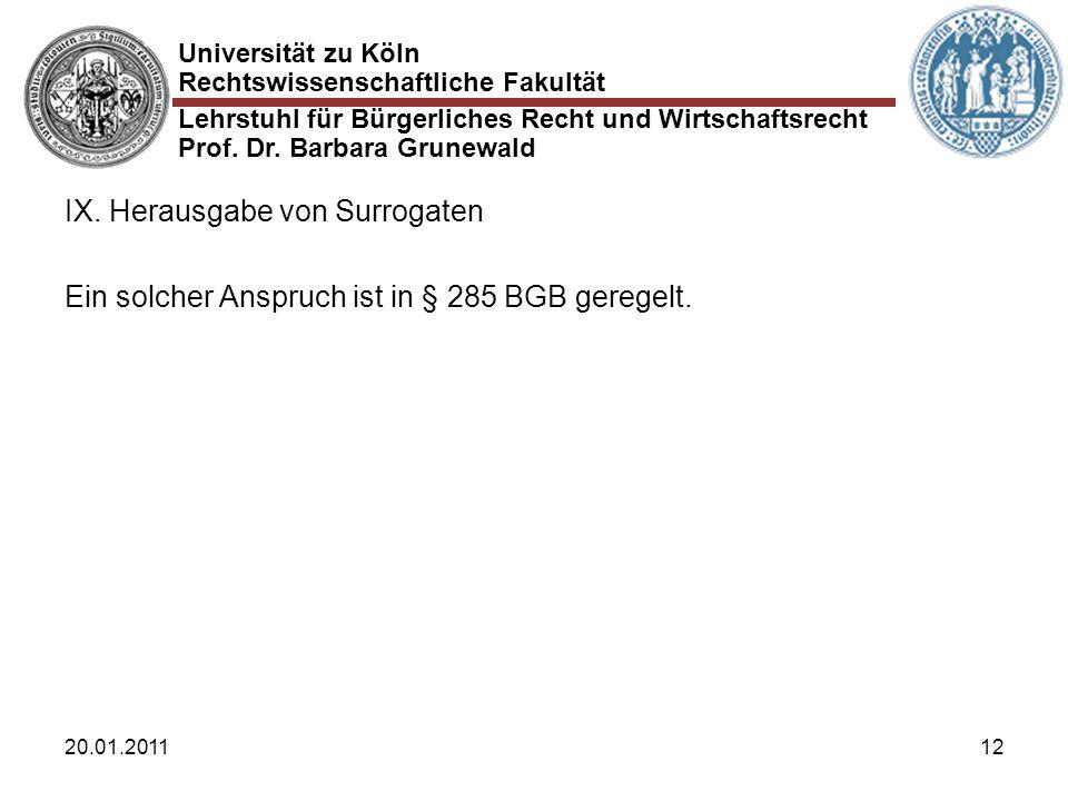 Universität zu Köln Rechtswissenschaftliche Fakultät Lehrstuhl für Bürgerliches Recht und Wirtschaftsrecht Prof. Dr. Barbara Grunewald 20.01.201112 IX