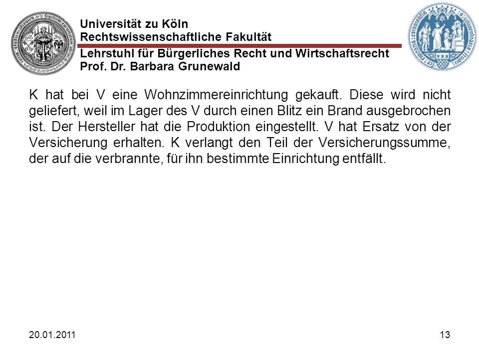 Universität zu Köln Rechtswissenschaftliche Fakultät Lehrstuhl für Bürgerliches Recht und Wirtschaftsrecht Prof. Dr. Barbara Grunewald 20.01.201113 K