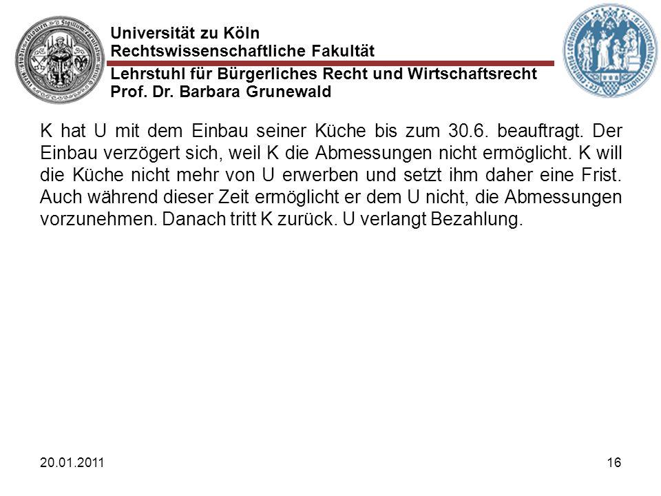 Universität zu Köln Rechtswissenschaftliche Fakultät Lehrstuhl für Bürgerliches Recht und Wirtschaftsrecht Prof. Dr. Barbara Grunewald 20.01.201116 K