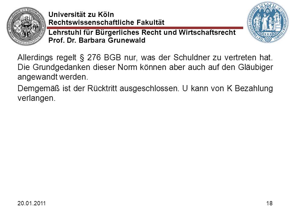 Universität zu Köln Rechtswissenschaftliche Fakultät Lehrstuhl für Bürgerliches Recht und Wirtschaftsrecht Prof. Dr. Barbara Grunewald 20.01.201118 Al
