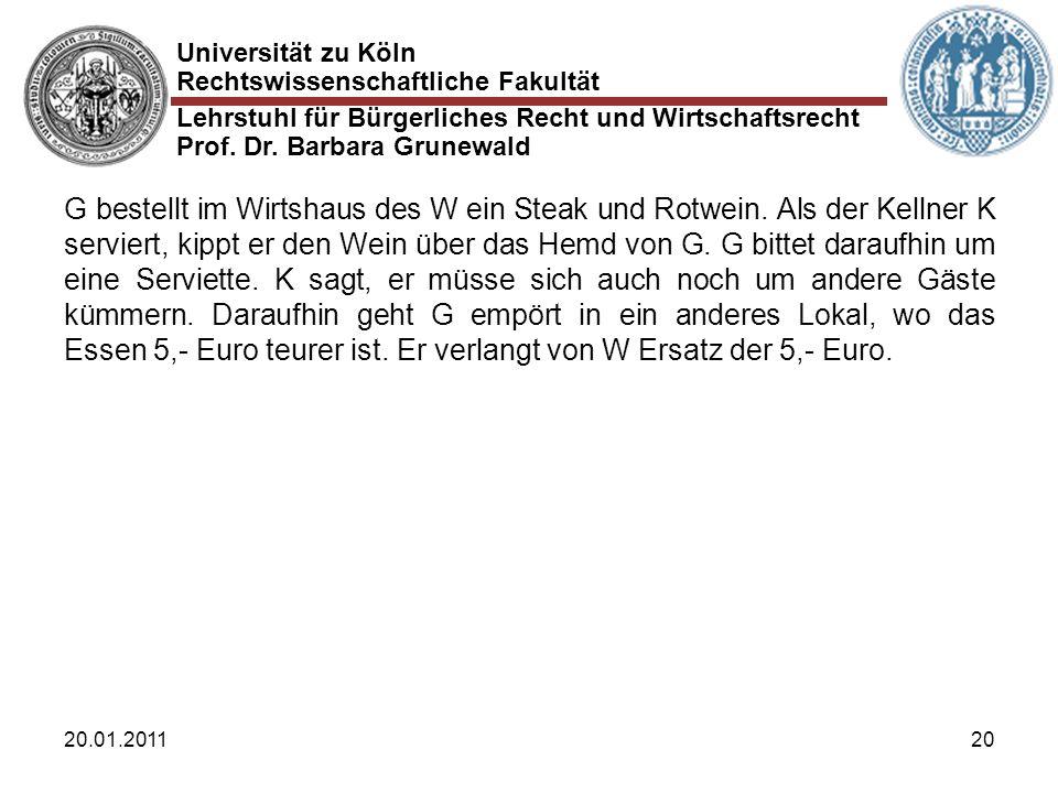 Universität zu Köln Rechtswissenschaftliche Fakultät Lehrstuhl für Bürgerliches Recht und Wirtschaftsrecht Prof. Dr. Barbara Grunewald 20.01.201120 G