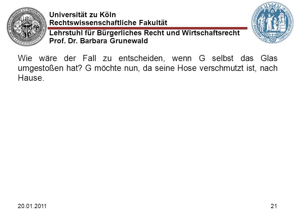 Universität zu Köln Rechtswissenschaftliche Fakultät Lehrstuhl für Bürgerliches Recht und Wirtschaftsrecht Prof. Dr. Barbara Grunewald 20.01.201121 Wi