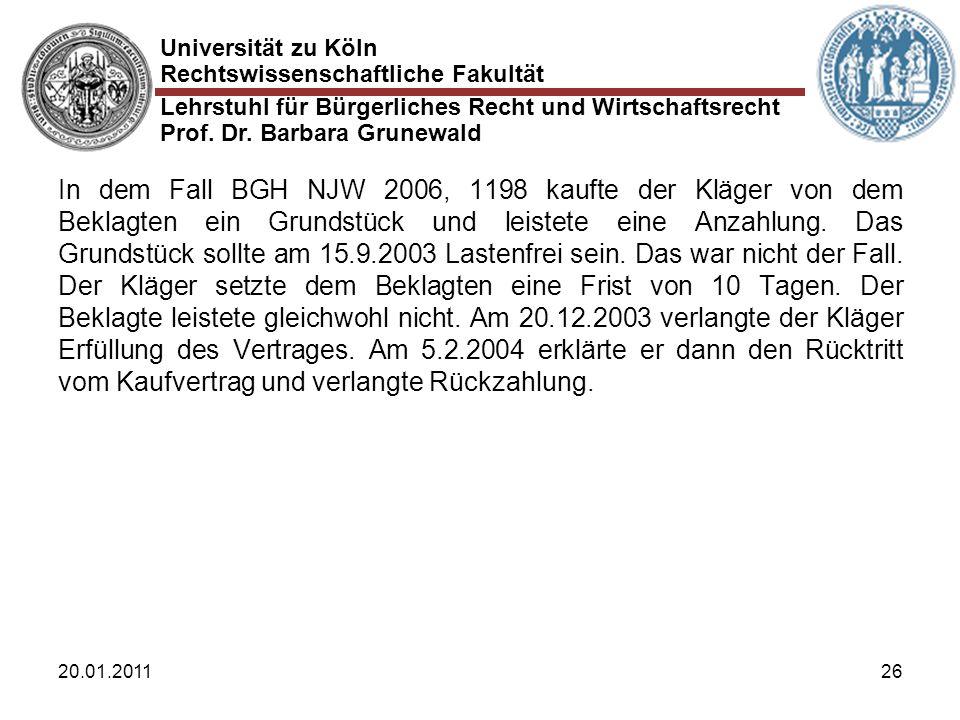 Universität zu Köln Rechtswissenschaftliche Fakultät Lehrstuhl für Bürgerliches Recht und Wirtschaftsrecht Prof. Dr. Barbara Grunewald 20.01.201126 In