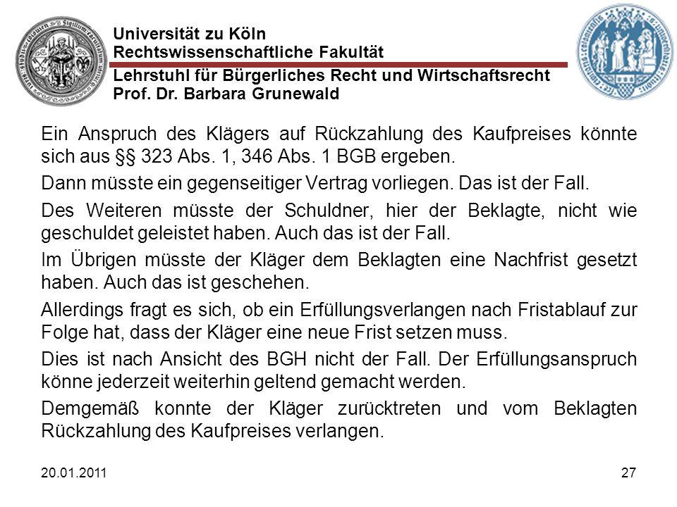 Universität zu Köln Rechtswissenschaftliche Fakultät Lehrstuhl für Bürgerliches Recht und Wirtschaftsrecht Prof. Dr. Barbara Grunewald 20.01.201127 Ei