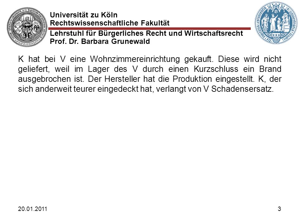 Universität zu Köln Rechtswissenschaftliche Fakultät Lehrstuhl für Bürgerliches Recht und Wirtschaftsrecht Prof. Dr. Barbara Grunewald 20.01.20113 K h