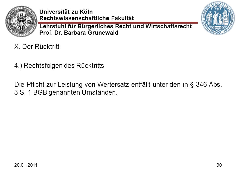 Universität zu Köln Rechtswissenschaftliche Fakultät Lehrstuhl für Bürgerliches Recht und Wirtschaftsrecht Prof. Dr. Barbara Grunewald 20.01.201130 X.