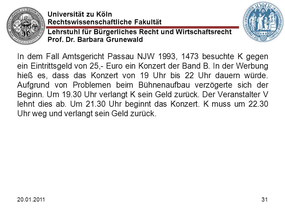 Universität zu Köln Rechtswissenschaftliche Fakultät Lehrstuhl für Bürgerliches Recht und Wirtschaftsrecht Prof. Dr. Barbara Grunewald 20.01.201131 In