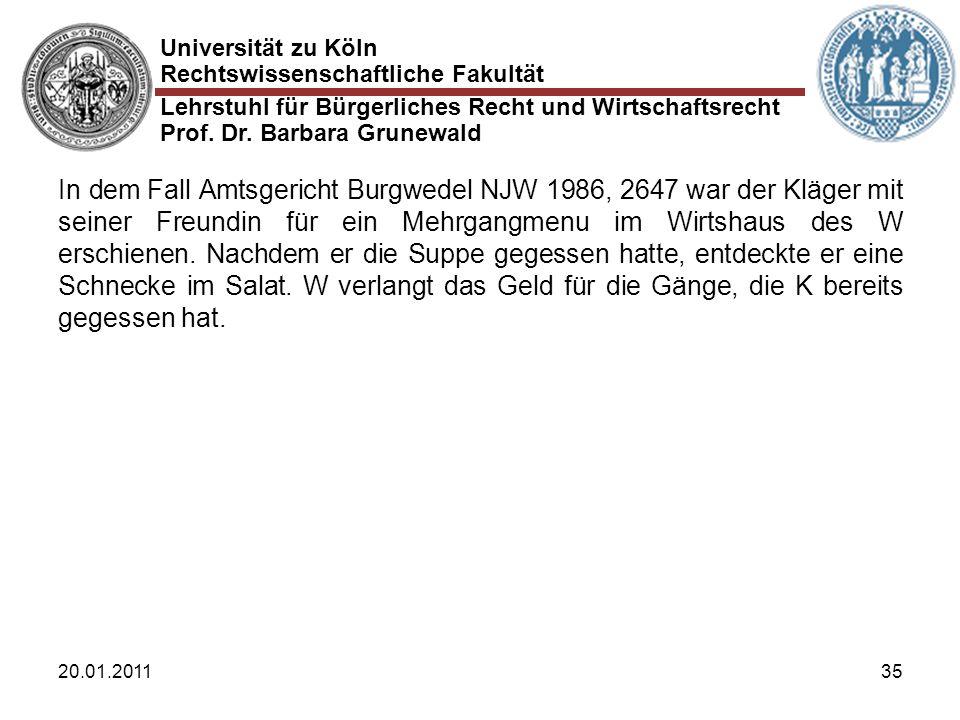 Universität zu Köln Rechtswissenschaftliche Fakultät Lehrstuhl für Bürgerliches Recht und Wirtschaftsrecht Prof. Dr. Barbara Grunewald 20.01.201135 In