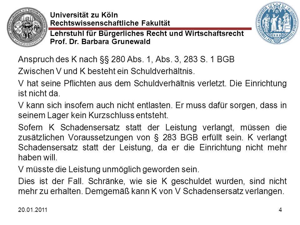 Universität zu Köln Rechtswissenschaftliche Fakultät Lehrstuhl für Bürgerliches Recht und Wirtschaftsrecht Prof. Dr. Barbara Grunewald 20.01.20114 Ans