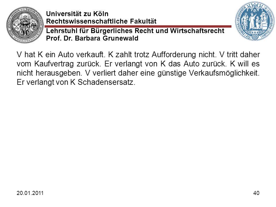 Universität zu Köln Rechtswissenschaftliche Fakultät Lehrstuhl für Bürgerliches Recht und Wirtschaftsrecht Prof. Dr. Barbara Grunewald 20.01.201140 V
