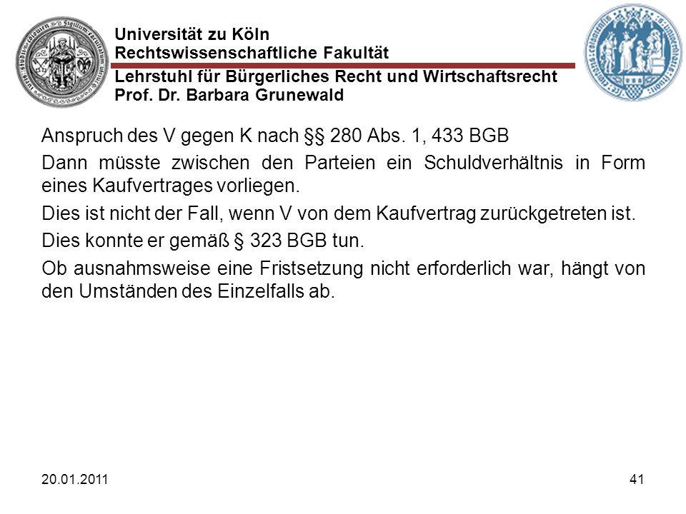 Universität zu Köln Rechtswissenschaftliche Fakultät Lehrstuhl für Bürgerliches Recht und Wirtschaftsrecht Prof. Dr. Barbara Grunewald 20.01.201141 An