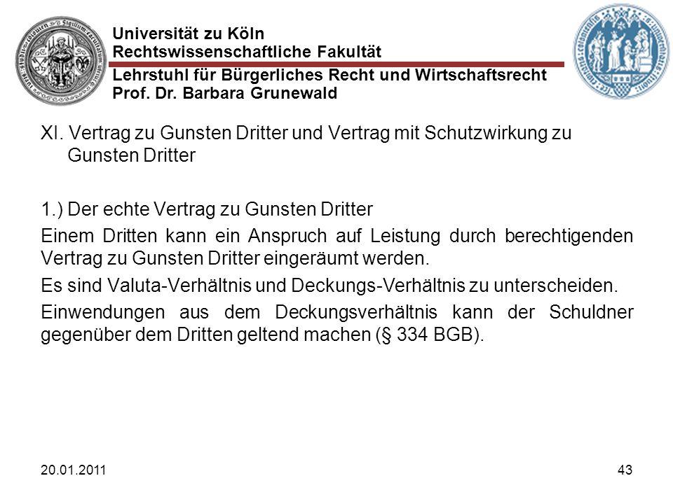 Universität zu Köln Rechtswissenschaftliche Fakultät Lehrstuhl für Bürgerliches Recht und Wirtschaftsrecht Prof. Dr. Barbara Grunewald 20.01.201143 XI